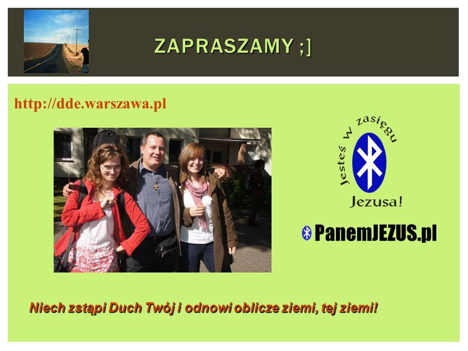 ZAPRASZAMY ;] http://dde.warszawa.pl Niech zstąpi Duch Twój i odnowi oblicze ziemi, tej ziemi!