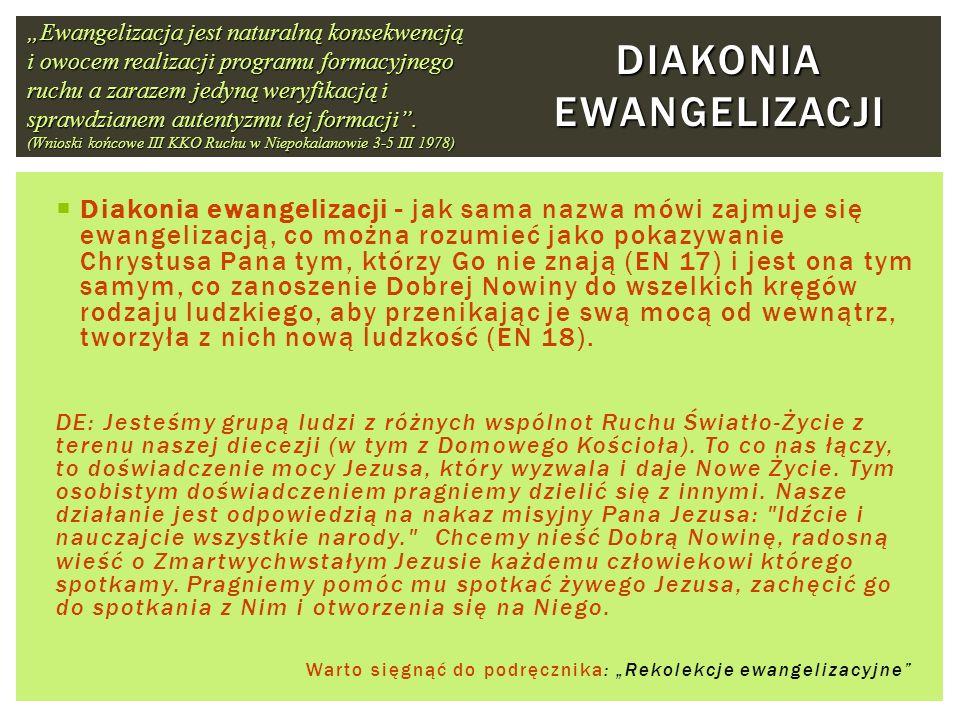 DIAKONIA EWANGELIZACJI Diakonia ewangelizacji - jak sama nazwa mówi zajmuje się ewangelizacją, co można rozumieć jako pokazywanie Chrystusa Pana tym,