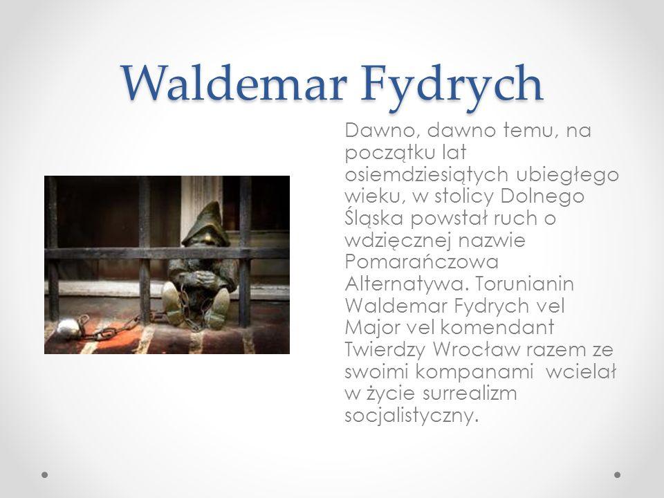 Waldemar Fydrych Dawno, dawno temu, na początku lat osiemdziesiątych ubiegłego wieku, w stolicy Dolnego Śląska powstał ruch o wdzięcznej nazwie Pomara