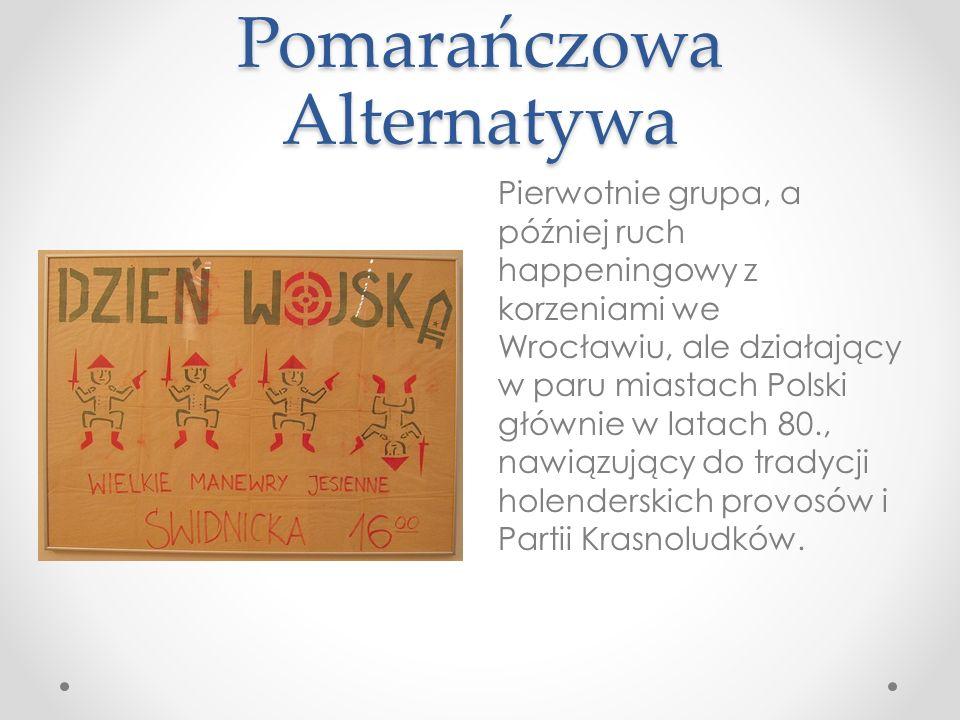 Pomarańczowa Alternatywa Pierwotnie grupa, a później ruch happeningowy z korzeniami we Wrocławiu, ale działający w paru miastach Polski głównie w lata
