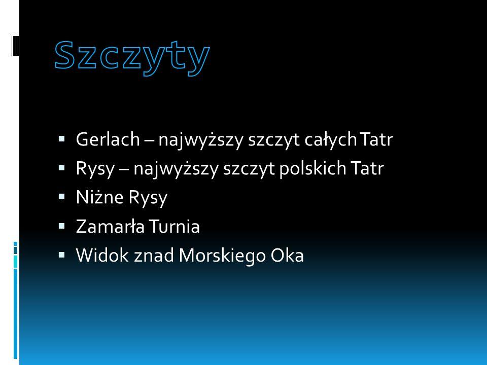 Gerlach – najwyższy szczyt całych Tatr Rysy – najwyższy szczyt polskich Tatr Niżne Rysy Zamarła Turnia Widok znad Morskiego Oka