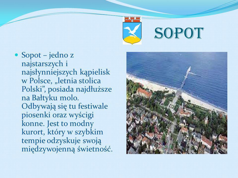 SOPOT Sopot – jedno z najstarszych i najsłynniejszych kąpielisk w Polsce, letnia stolica Polski, posiada najdłuższe na Bałtyku molo. Odbywają się tu f