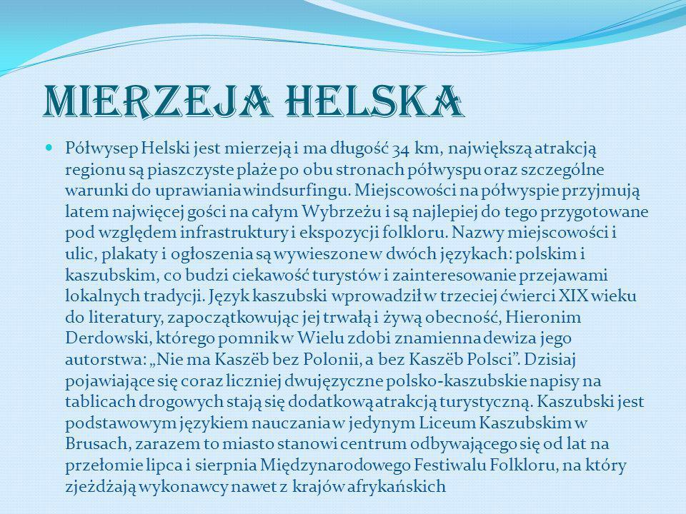 MIERZEJA HELSKA Półwysep Helski jest mierzeją i ma długość 34 km, największą atrakcją regionu są piaszczyste plaże po obu stronach półwyspu oraz szcze