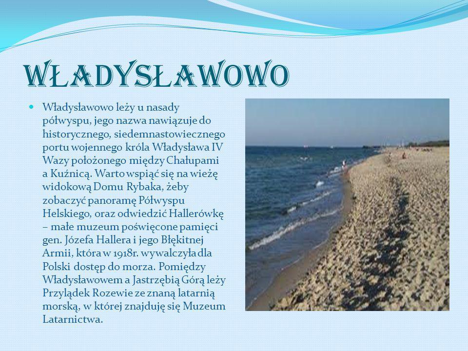W Ł ADYS Ł AWOWO Władysławowo leży u nasady półwyspu, jego nazwa nawiązuje do historycznego, siedemnastowiecznego portu wojennego króla Władysława IV