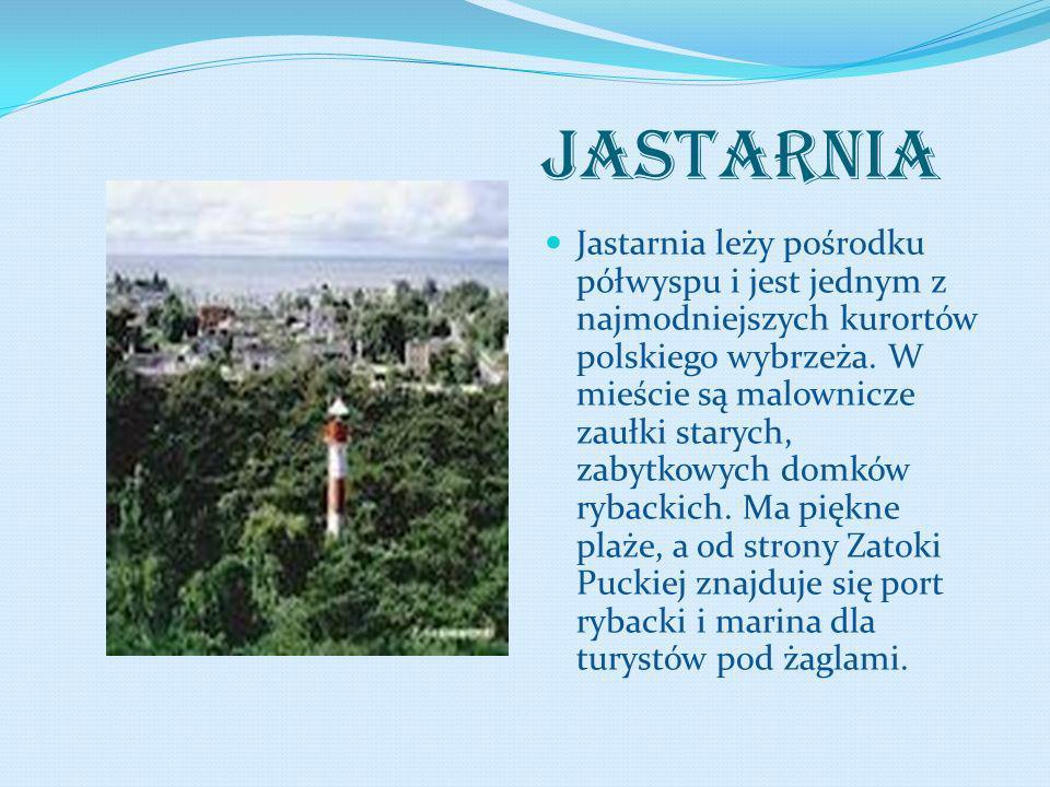 JASTARNIA Jastarnia leży pośrodku półwyspu i jest jednym z najmodniejszych kurortów polskiego wybrzeża. W mieście są malownicze zaułki starych, zabytk