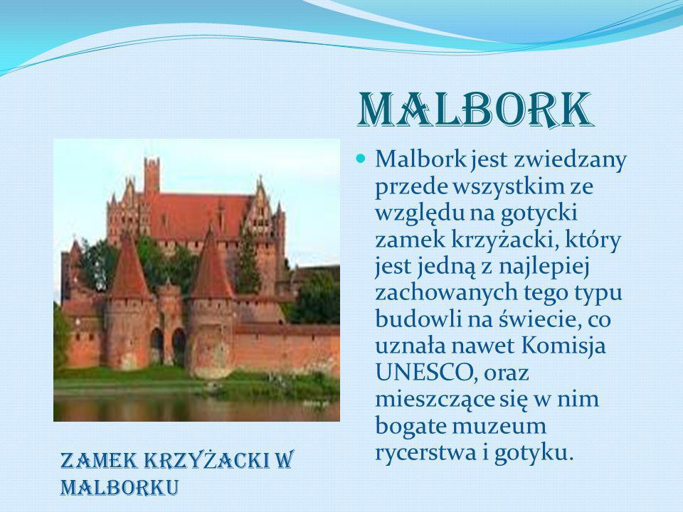MALBORK Malbork jest zwiedzany przede wszystkim ze względu na gotycki zamek krzyżacki, który jest jedną z najlepiej zachowanych tego typu budowli na ś