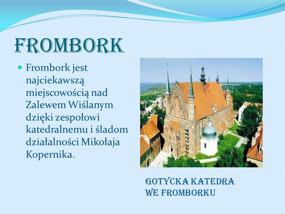 FROMBORK Frombork jest najciekawszą miejscowością nad Zalewem Wiślanym dzięki zespołowi katedralnemu i śladom działalności Mikołaja Kopernika. GOTYCKA
