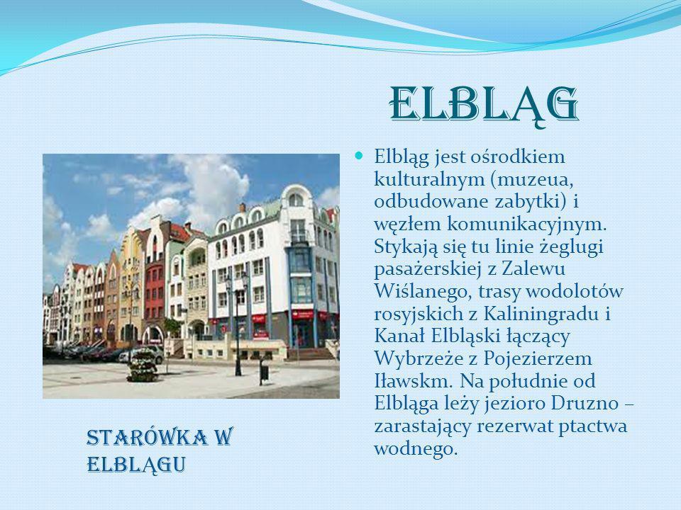 ELBL Ą G Elbląg jest ośrodkiem kulturalnym (muzeua, odbudowane zabytki) i węzłem komunikacyjnym. Stykają się tu linie żeglugi pasażerskiej z Zalewu Wi