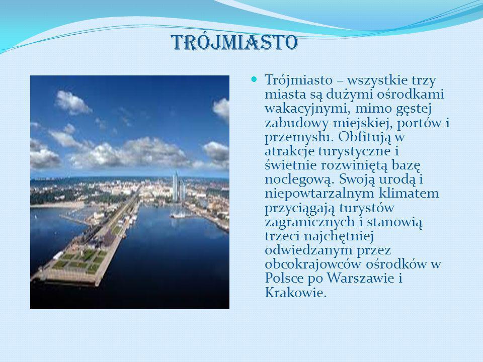 Trójmiasto – wszystkie trzy miasta są dużymi ośrodkami wakacyjnymi, mimo gęstej zabudowy miejskiej, portów i przemysłu. Obfitują w atrakcje turystyczn