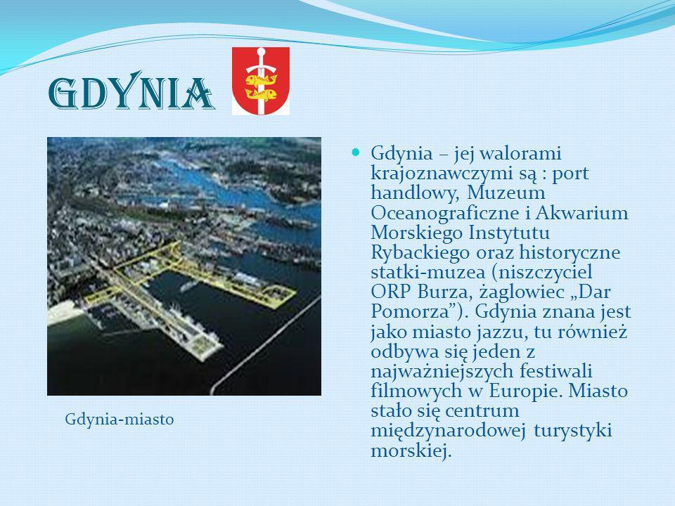 GDYNIA Gdynia – jej walorami krajoznawczymi są : port handlowy, Muzeum Oceanograficzne i Akwarium Morskiego Instytutu Rybackiego oraz historyczne stat