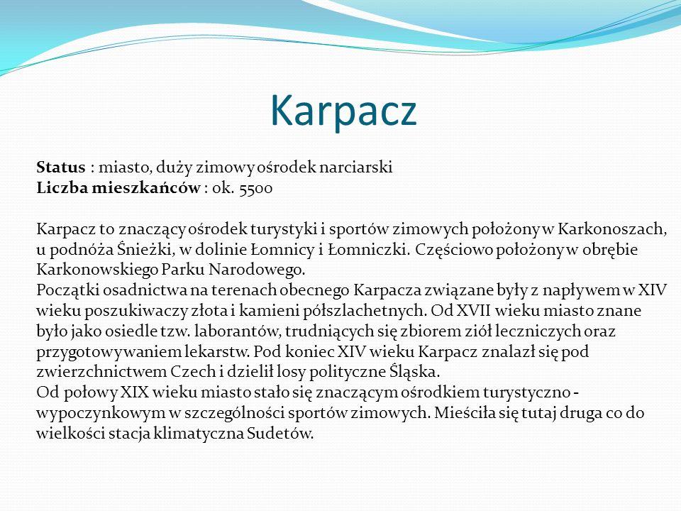 Karpacz Status : miasto, duży zimowy ośrodek narciarski Liczba mieszkańców : ok. 5500 Karpacz to znaczący ośrodek turystyki i sportów zimowych położon