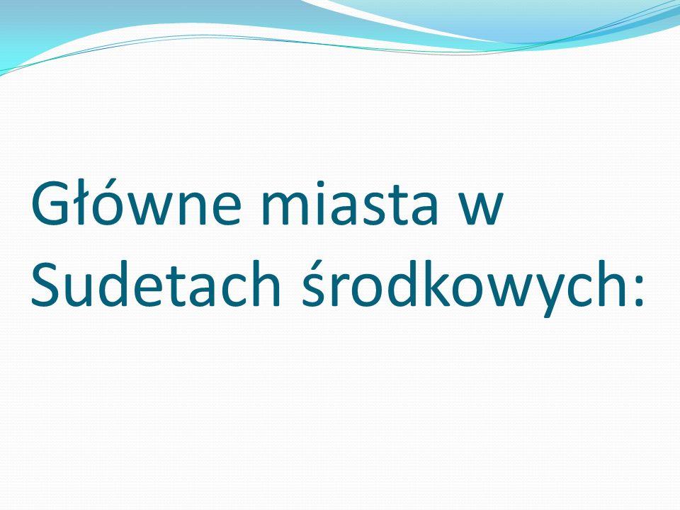 Główne miasta w Sudetach środkowych: