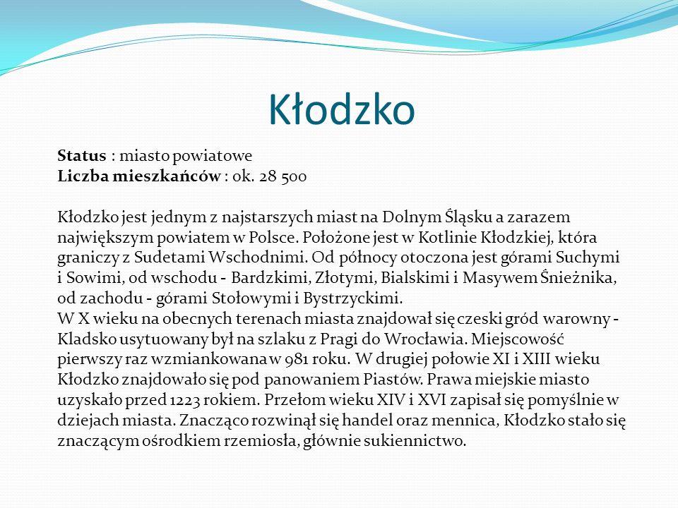 Kłodzko Status : miasto powiatowe Liczba mieszkańców : ok. 28 500 Kłodzko jest jednym z najstarszych miast na Dolnym Śląsku a zarazem największym powi