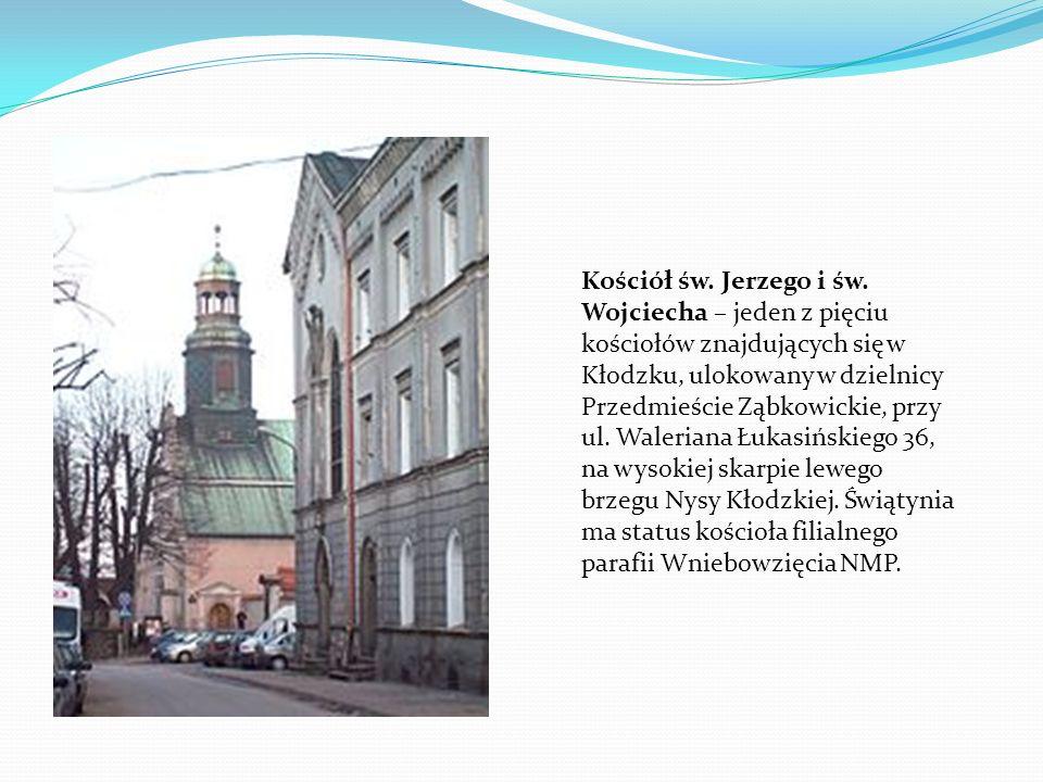 Kościół św. Jerzego i św. Wojciecha – jeden z pięciu kościołów znajdujących się w Kłodzku, ulokowany w dzielnicy Przedmieście Ząbkowickie, przy ul. Wa