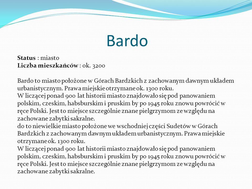 Bardo Status : miasto Liczba mieszkańców : ok. 3200 Bardo to miasto położone w Górach Bardzkich z zachowanym dawnym układem urbanistycznym. Prawa miej