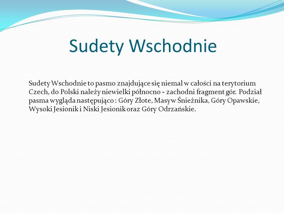 Sudety Wschodnie Sudety Wschodnie to pasmo znajdujące się niemal w całości na terytorium Czech, do Polski należy niewielki północno - zachodni fragmen