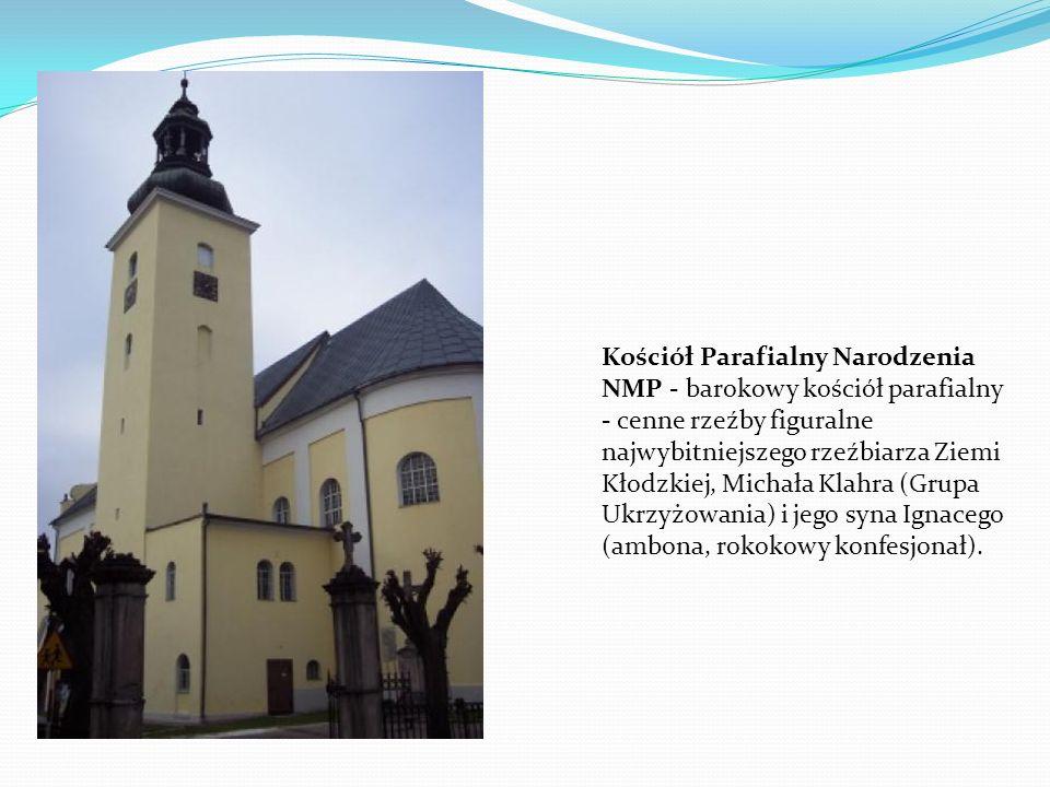 Kościół Parafialny Narodzenia NMP - barokowy kościół parafialny - cenne rzeźby figuralne najwybitniejszego rzeźbiarza Ziemi Kłodzkiej, Michała Klahra