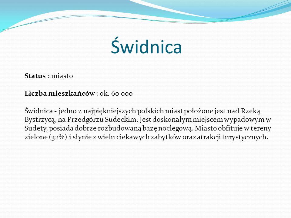 Świdnica Status : miasto Liczba mieszkańców : ok. 60 000 Świdnica - jedno z najpiękniejszych polskich miast położone jest nad Rzeką Bystrzycą, na Prze