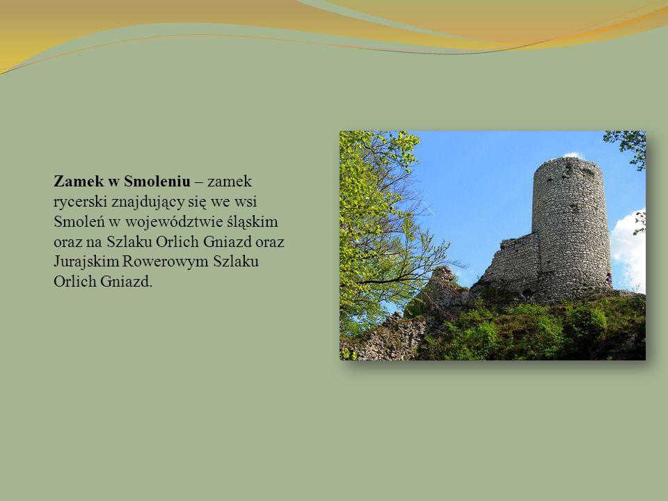 Zamek w Smoleniu – zamek rycerski znajdujący się we wsi Smoleń w województwie śląskim oraz na Szlaku Orlich Gniazd oraz Jurajskim Rowerowym Szlaku Orl
