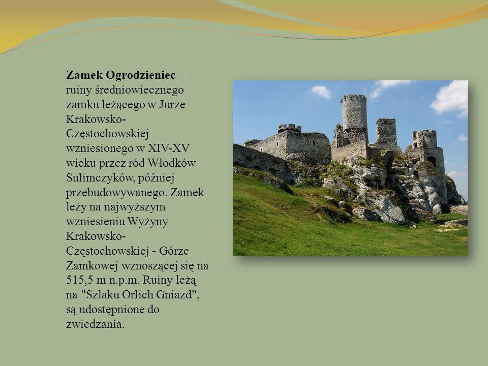 Zamek Ogrodzieniec – ruiny średniowiecznego zamku leżącego w Jurze Krakowsko- Częstochowskiej wzniesionego w XIV-XV wieku przez ród Włodków Sulimczykó