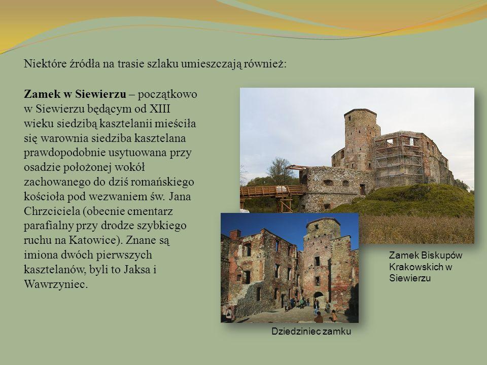 Niektóre źródła na trasie szlaku umieszczają również: Zamek Biskupów Krakowskich w Siewierzu Dziedziniec zamku Zamek w Siewierzu – początkowo w Siewie
