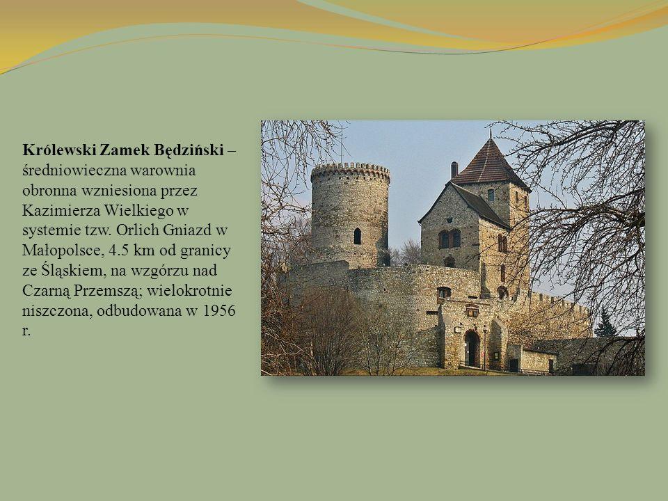 Królewski Zamek Będziński – średniowieczna warownia obronna wzniesiona przez Kazimierza Wielkiego w systemie tzw. Orlich Gniazd w Małopolsce, 4.5 km o