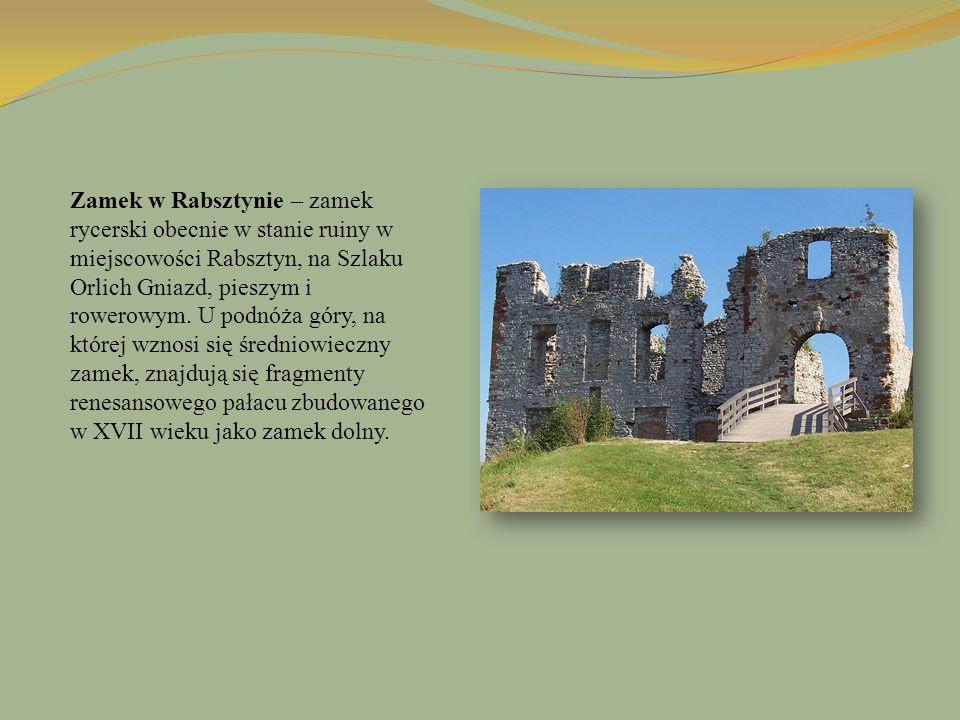 Zamek w Rabsztynie – zamek rycerski obecnie w stanie ruiny w miejscowości Rabsztyn, na Szlaku Orlich Gniazd, pieszym i rowerowym. U podnóża góry, na k