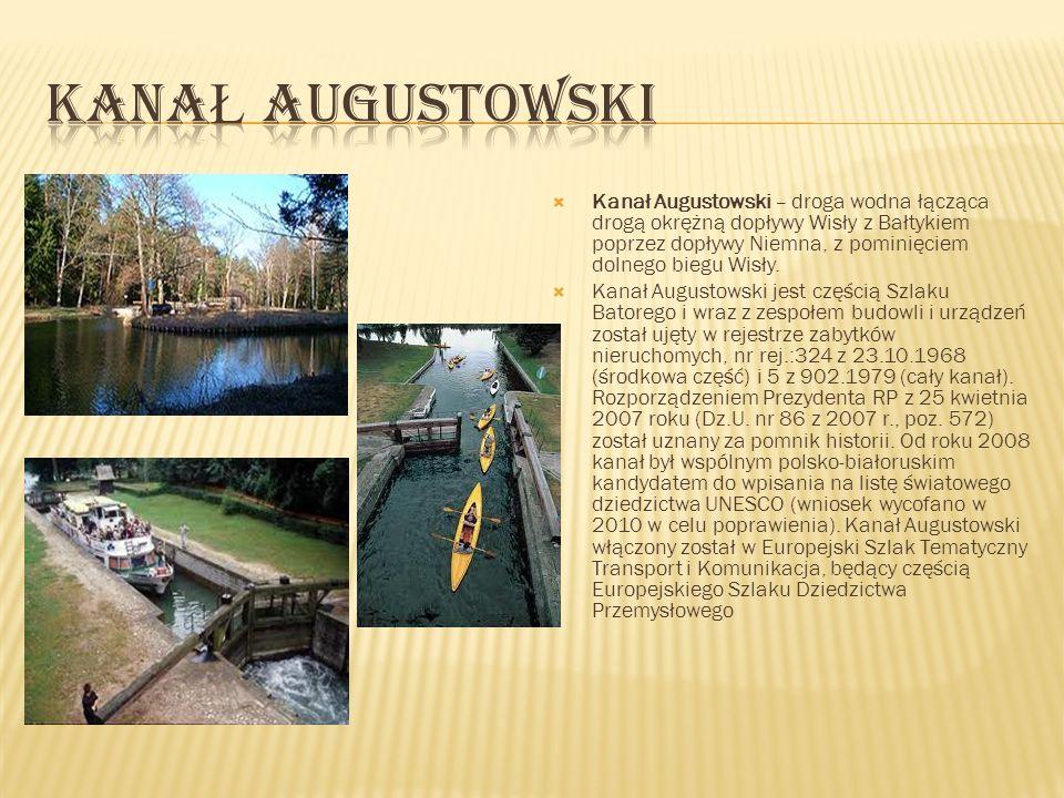 Kanał Augustowski – droga wodna łącząca drogą okrężną dopływy Wisły z Bałtykiem poprzez dopływy Niemna, z pominięciem dolnego biegu Wisły. Kanał Augus
