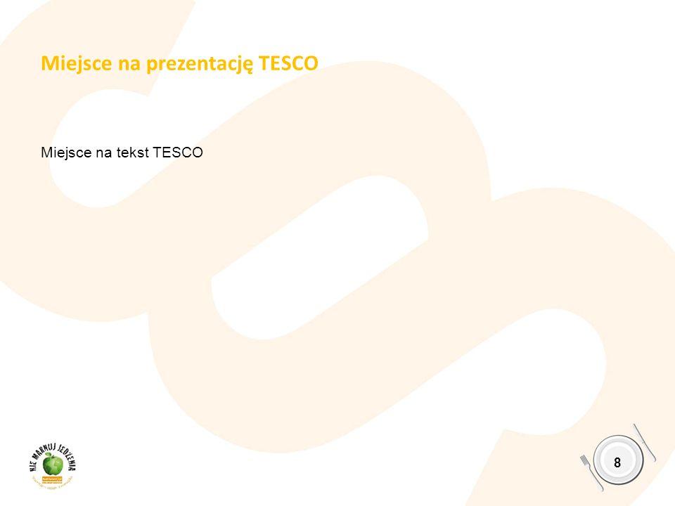 Miejsce na prezentację TESCO Miejsce na tekst TESCO 8