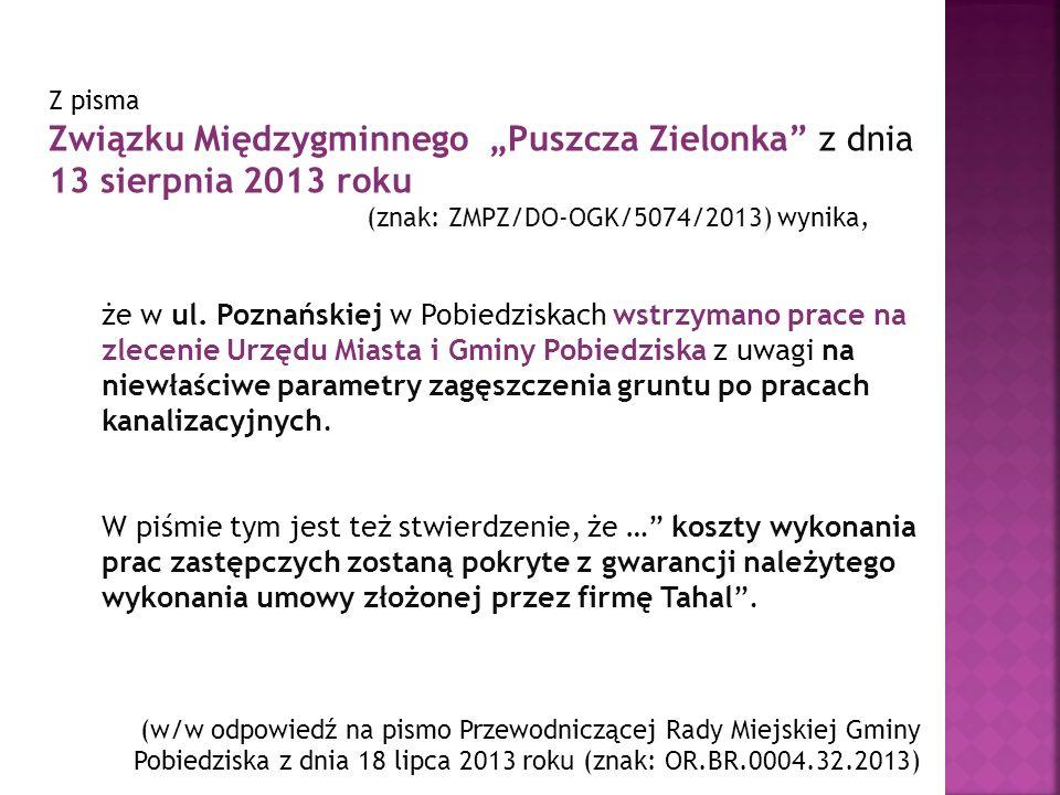 Z pisma Związku Międzygminnego Puszcza Zielonka z dnia 13 sierpnia 2013 roku (znak: ZMPZ/DO-OGK/5074/2013) wynika, że w ul. Poznańskiej w Pobiedziskac