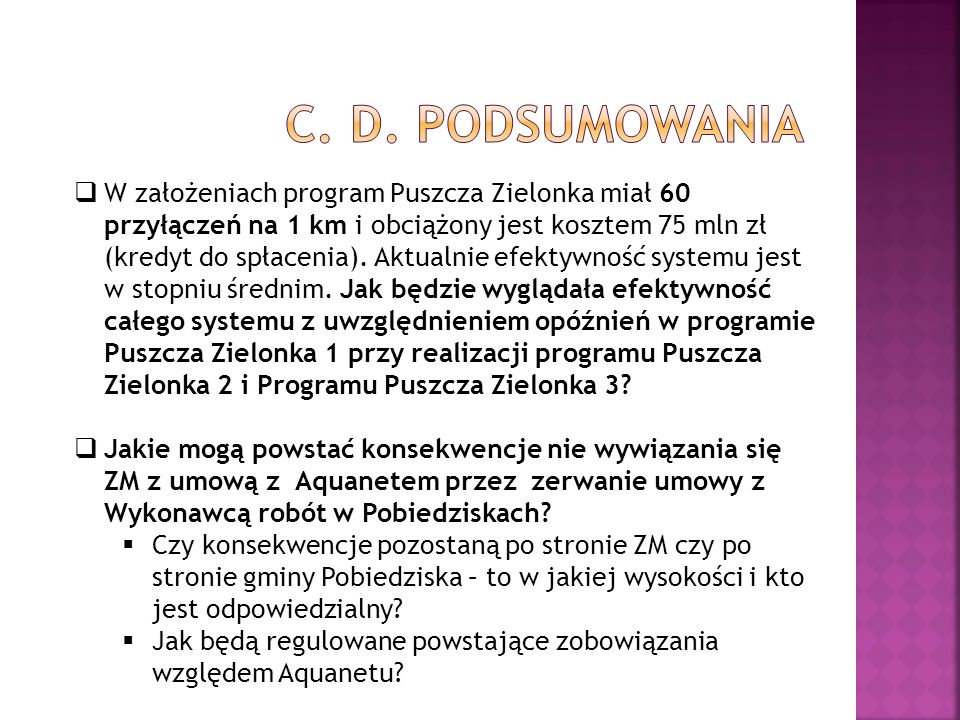 W założeniach program Puszcza Zielonka miał 60 przyłączeń na 1 km i obciążony jest kosztem 75 mln zł (kredyt do spłacenia). Aktualnie efektywność syst