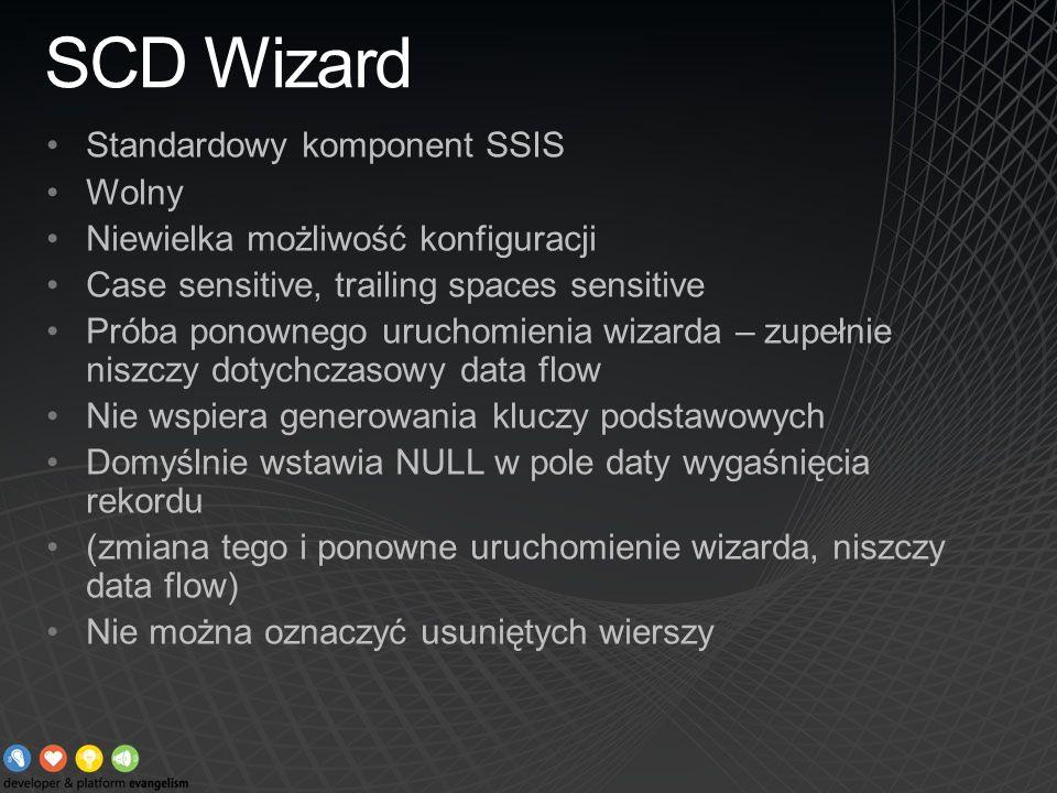 SCD Wizard Standardowy komponent SSIS Wolny Niewielka możliwość konfiguracji Case sensitive, trailing spaces sensitive Próba ponownego uruchomienia wi