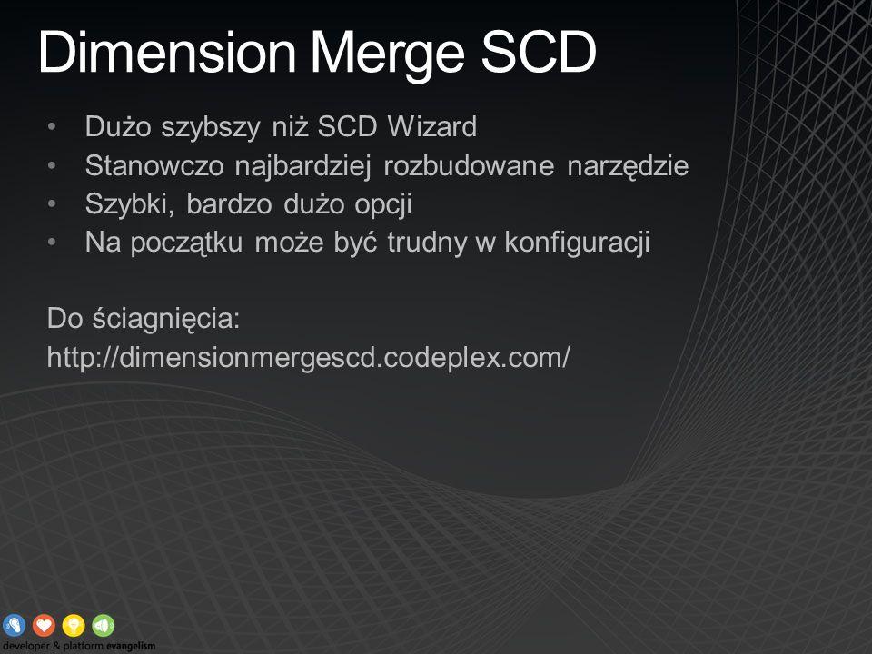 Dimension Merge SCD Dużo szybszy niż SCD Wizard Stanowczo najbardziej rozbudowane narzędzie Szybki, bardzo dużo opcji Na początku może być trudny w ko