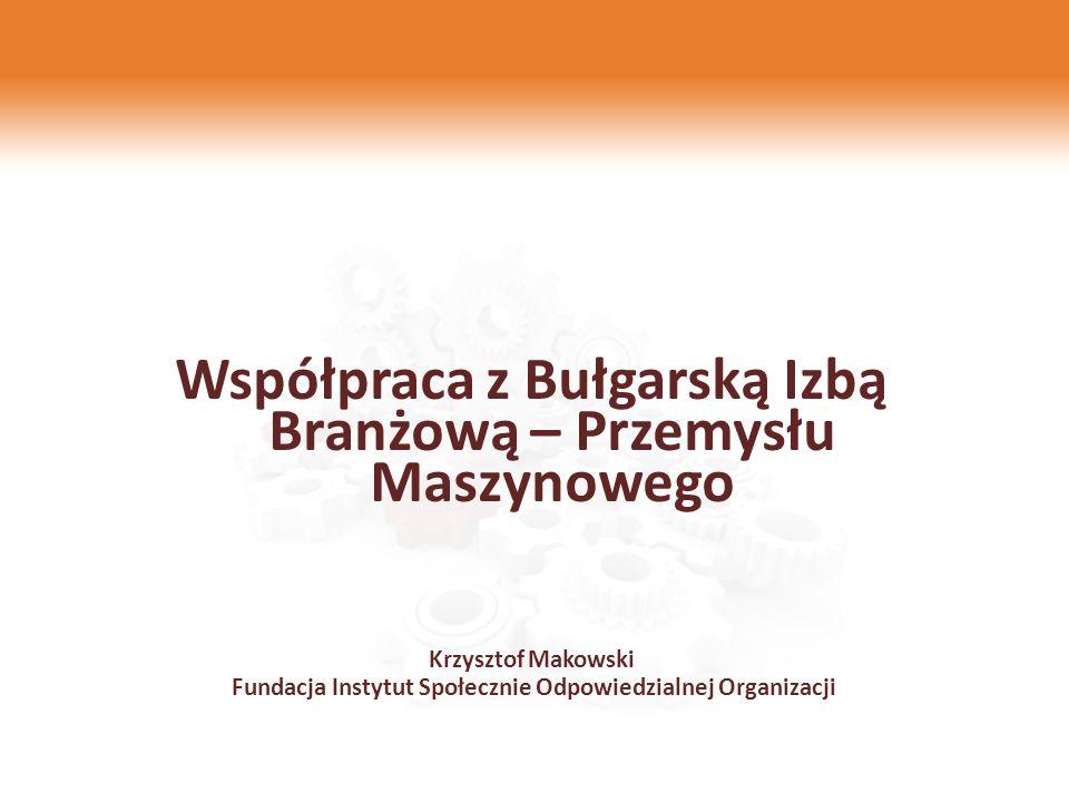 Współpraca z Bułgarską Izbą Branżową – Przemysłu Maszynowego Krzysztof Makowski Fundacja Instytut Społecznie Odpowiedzialnej Organizacji