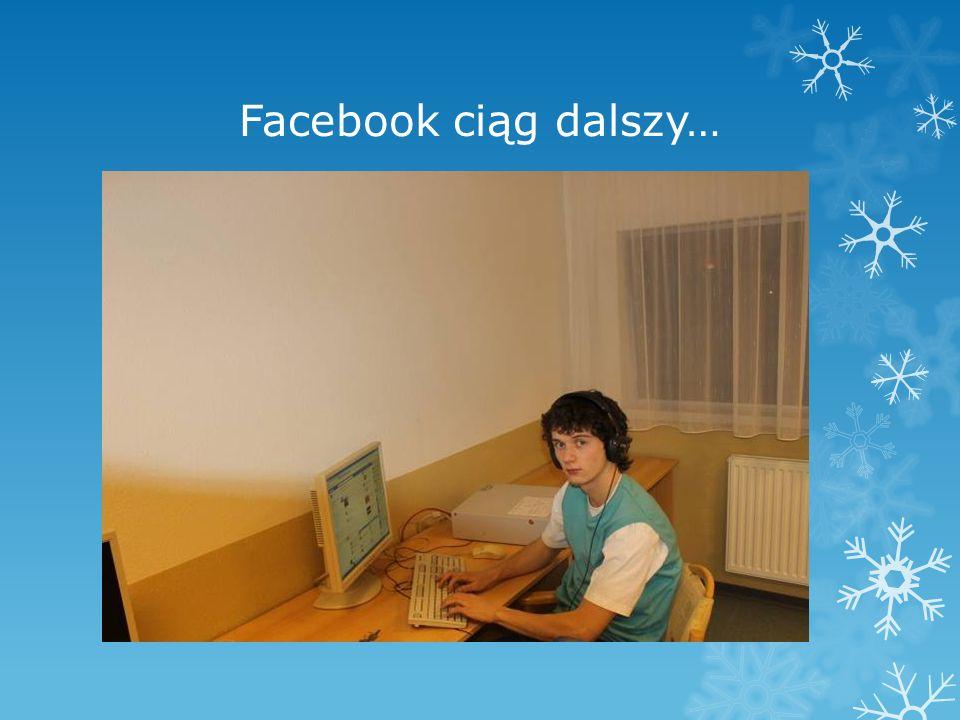 Facebook ciąg dalszy…