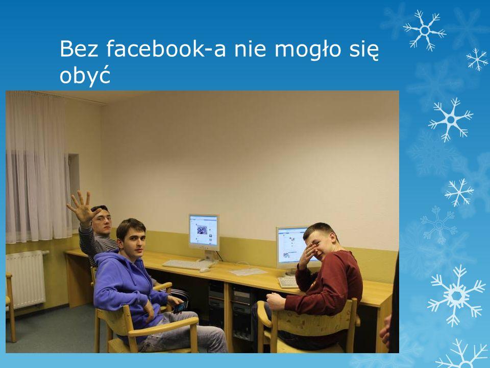 Bez facebook-a nie mogło się obyć