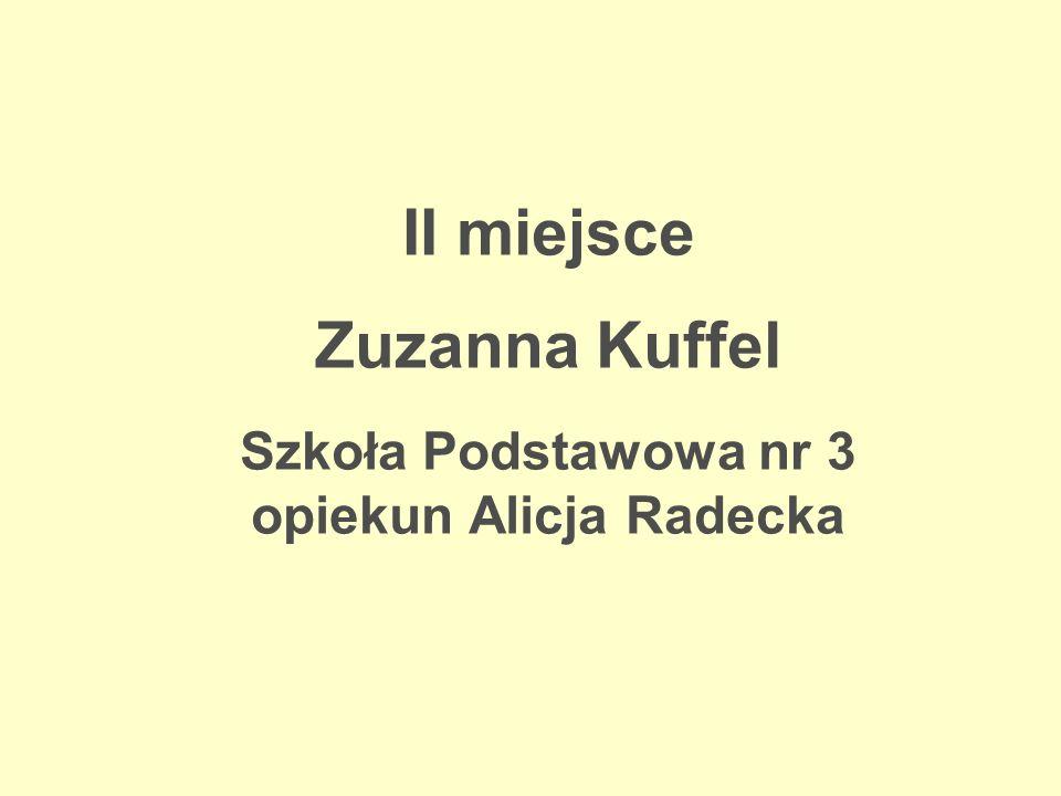 II miejsce Zuzanna Kuffel Szkoła Podstawowa nr 3 opiekun Alicja Radecka