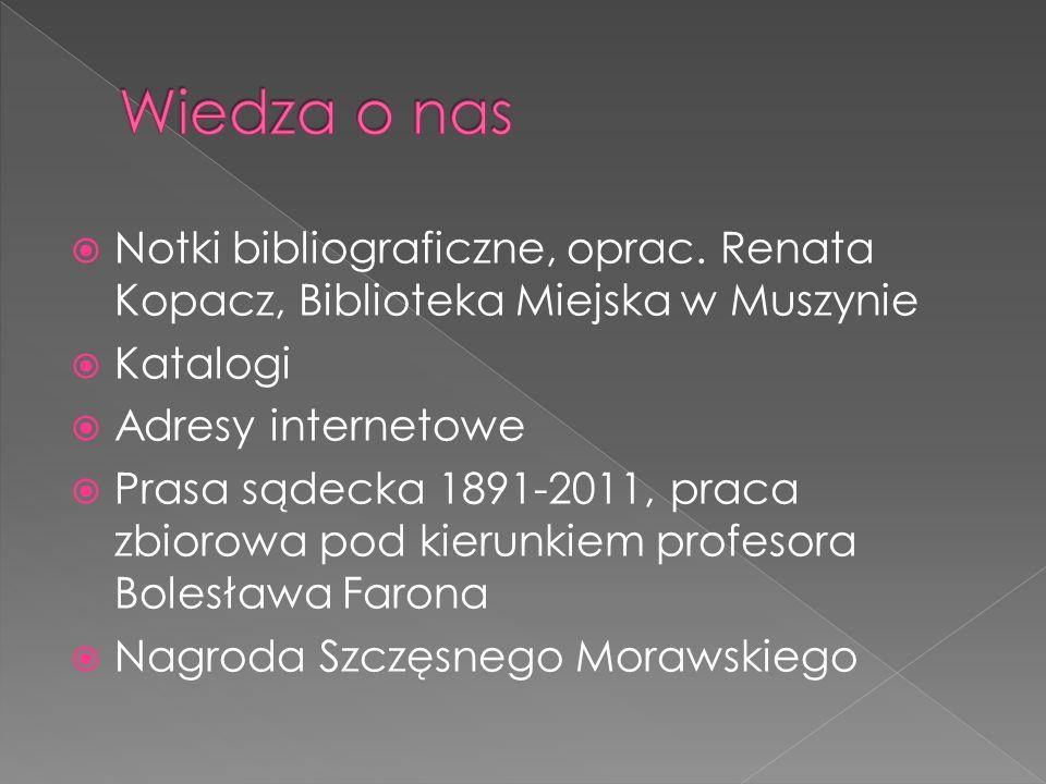 Notki bibliograficzne, oprac. Renata Kopacz, Biblioteka Miejska w Muszynie Katalogi Adresy internetowe Prasa sądecka 1891-2011, praca zbiorowa pod kie