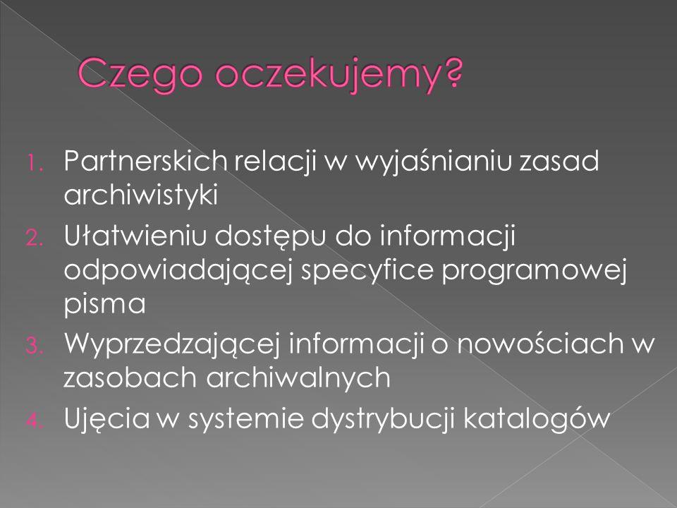 1. Partnerskich relacji w wyjaśnianiu zasad archiwistyki 2. Ułatwieniu dostępu do informacji odpowiadającej specyfice programowej pisma 3. Wyprzedzają
