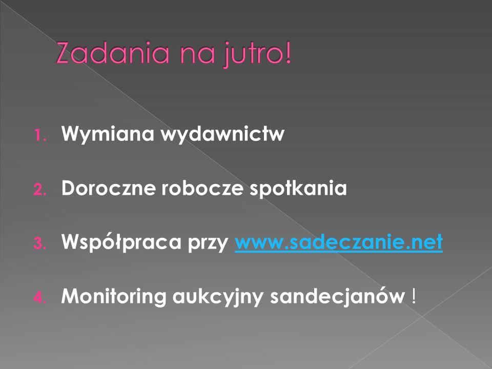1. Wymiana wydawnictw 2. Doroczne robocze spotkania 3. Współpraca przy www.sadeczanie.netwww.sadeczanie.net 4. Monitoring aukcyjny sandecjanów !