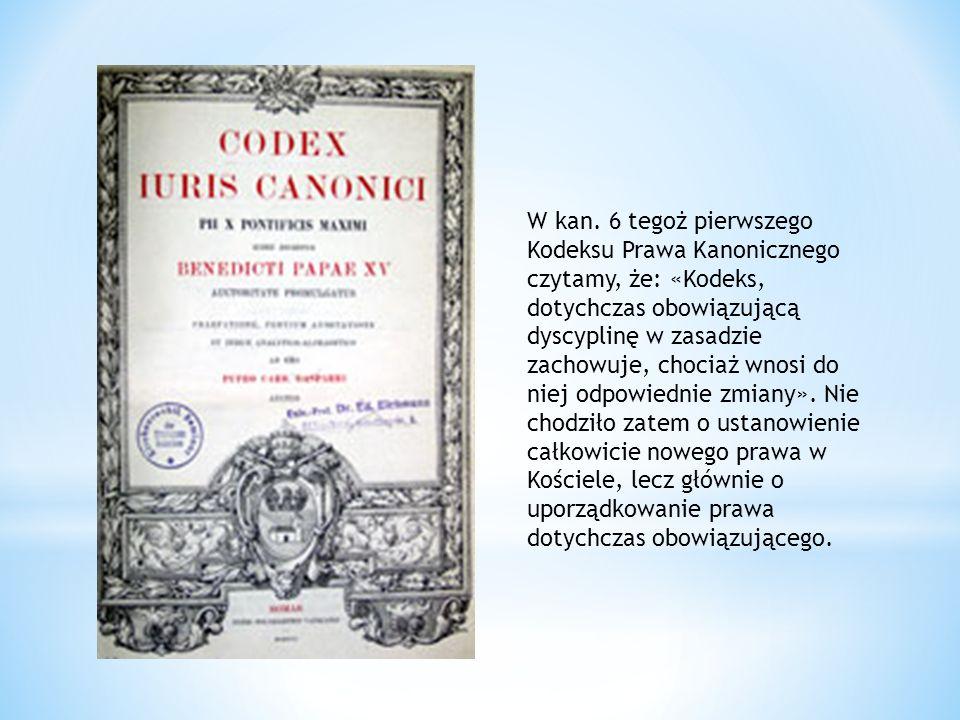 W kan. 6 tegoż pierwszego Kodeksu Prawa Kanonicznego czytamy, że: «Kodeks, dotychczas obowiązującą dyscyplinę w zasadzie zachowuje, chociaż wnosi do n