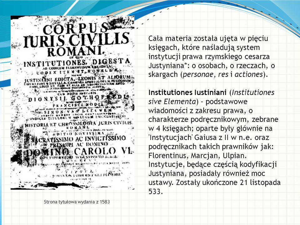Cała materia została ujęta w pięciu księgach, które naśladują system instytucji prawa rzymskiego cesarza Justyniana*: o osobach, o rzeczach, o skargac