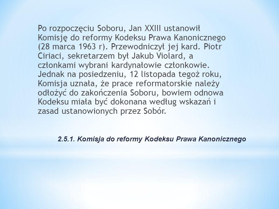 2.5.1. Komisja do reformy Kodeksu Prawa Kanonicznego Po rozpoczęciu Soboru, Jan XXIII ustanowił Komisję do reformy Kodeksu Prawa Kanonicznego (28 marc