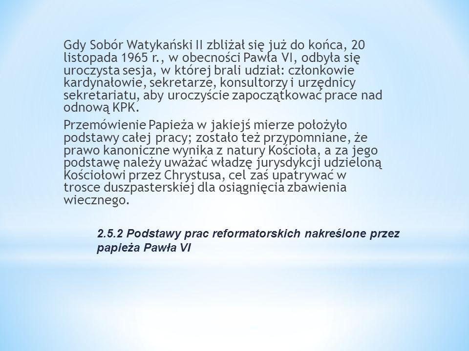 2.5.2 Podstawy prac reformatorskich nakreślone przez papieża Pawła VI Gdy Sobór Watykański II zbliżał się już do końca, 20 listopada 1965 r., w obecno