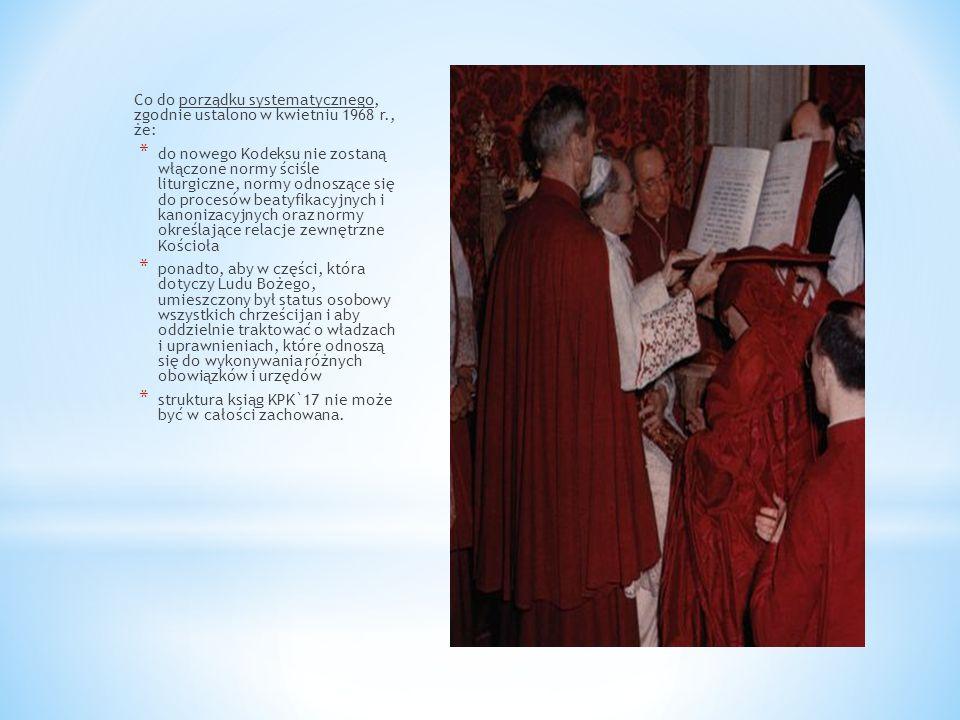 Co do porządku systematycznego, zgodnie ustalono w kwietniu 1968 r., że: * do nowego Kodeksu nie zostaną włączone normy ściśle liturgiczne, normy odno