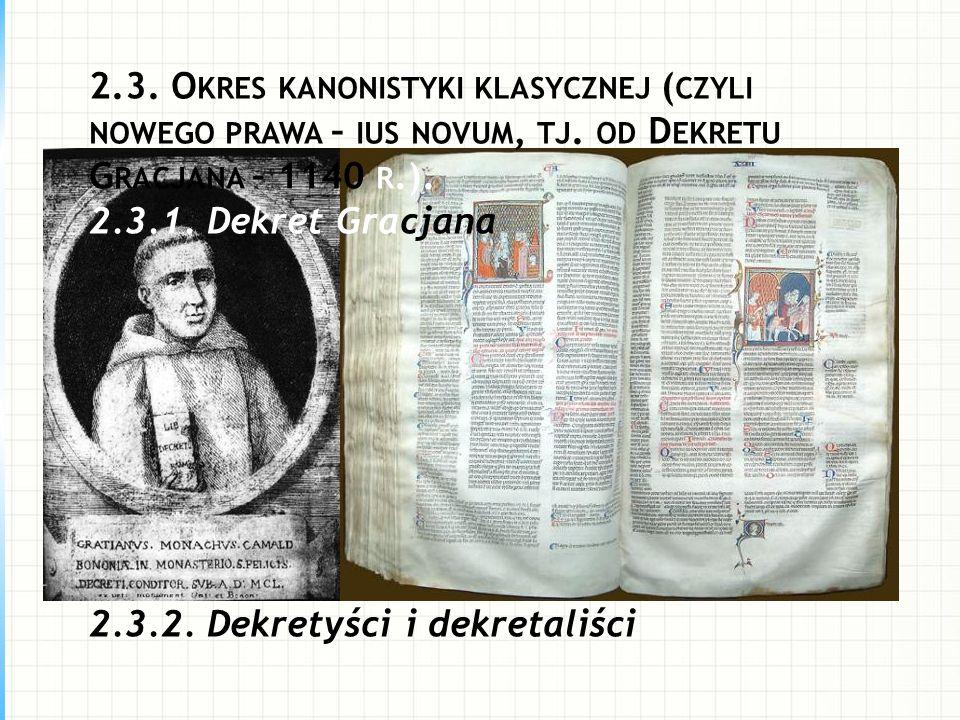 2.3. O KRES KANONISTYKI KLASYCZNEJ ( CZYLI NOWEGO PRAWA – IUS NOVUM, TJ. OD D EKRETU G RACJANA – 1140 R.). 2.3.1. Dekret Gracjana 2.3.2. Dekretyści i