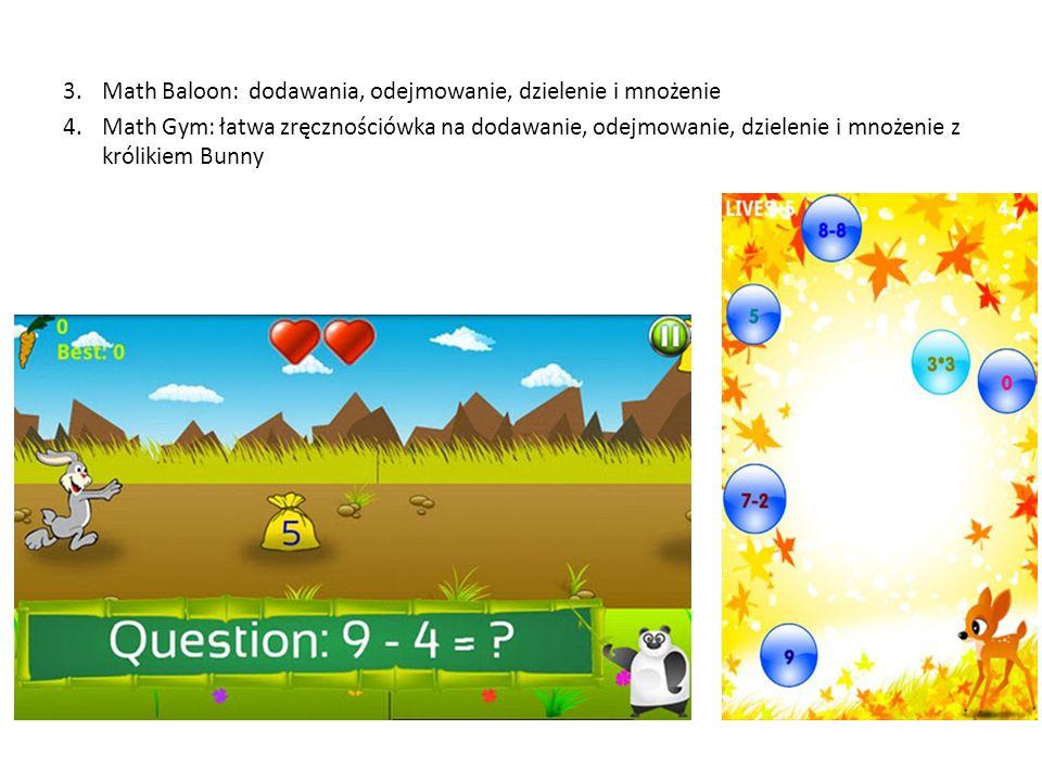 3.Math Baloon: dodawania, odejmowanie, dzielenie i mnożenie 4.Math Gym: łatwa zręcznościówka na dodawanie, odejmowanie, dzielenie i mnożenie z króliki