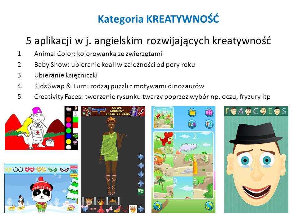 Kategoria KREATYWNOŚĆ 5 aplikacji w j. angielskim rozwijających kreatywność 1.Animal Color: kolorowanka ze zwierzętami 2.Baby Show: ubieranie koali w