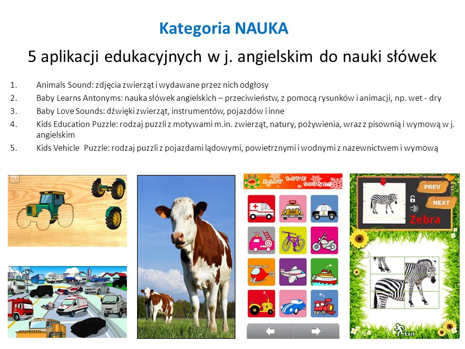 Kategoria NAUKA 5 aplikacji edukacyjnych w j. angielskim do nauki słówek 1.Animals Sound: zdjęcia zwierząt i wydawane przez nich odgłosy 2.Baby Learns
