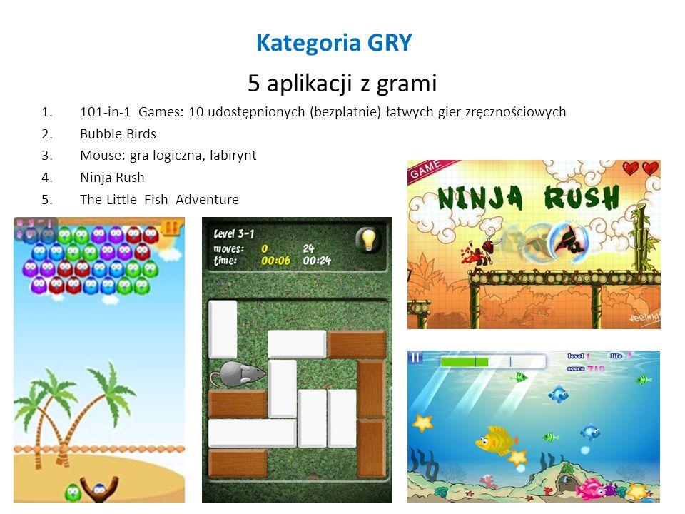 Kategoria GRY 5 aplikacji z grami 1.101-in-1 Games: 10 udostępnionych (bezplatnie) łatwych gier zręcznościowych 2.Bubble Birds 3.Mouse: gra logiczna, labirynt 4.Ninja Rush 5.The Little Fish Adventure